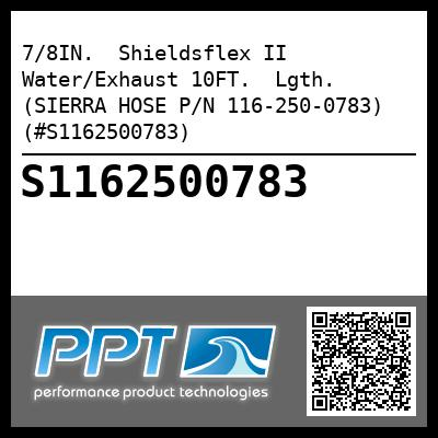 7/8IN.  Shieldsflex II Water/Exhaust 10FT.  Lgth. (SIERRA HOSE P/N 116-250-0783) (#S1162500783)