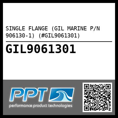 SINGLE FLANGE (GIL MARINE P/N 906130-1) (#GIL9061301)