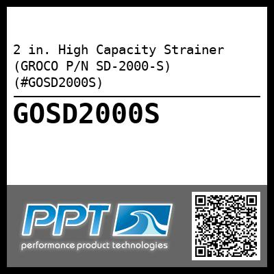 2 in. High Capacity Strainer (GROCO P/N SD-2000-S) (#GOSD2000S)