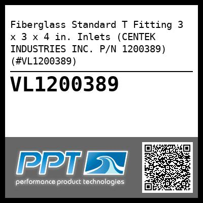 Fiberglass Standard T Fitting 3 x 3 x 4 in. Inlets (CENTEK INDUSTRIES INC. P/N 1200389) (#VL1200389)