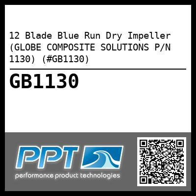 12 Blade Blue Run Dry Impeller (GLOBE COMPOSITE SOLUTIONS P/N 1130) (#GB1130) - Click Here to See Product Details