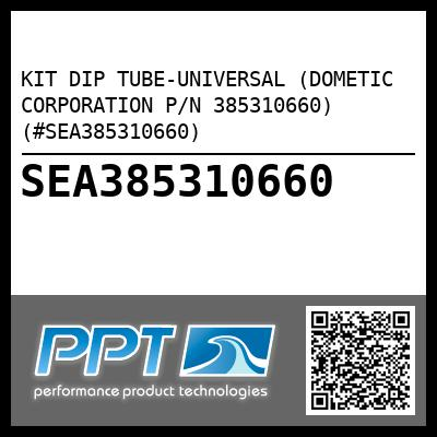 KIT DIP TUBE-UNIVERSAL (DOMETIC CORPORATION P/N 385310660) (#SEA385310660)