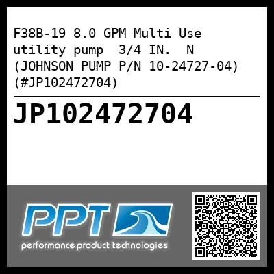 F38B-19 8.0 GPM Multi Use utility pump  3/4 IN.  N (JOHNSON PUMP P/N 10-24727-04) (#JP102472704)