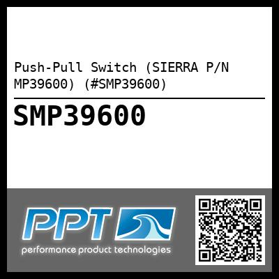 Push-Pull Switch (SIERRA P/N MP39600) (#SMP39600)
