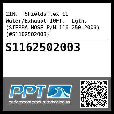 2IN.  Shieldsflex II Water/Exhaust 10FT.  Lgth. (SIERRA HOSE P/N 116-250-2003) (#S1162502003)