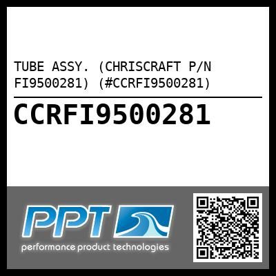 TUBE ASSY. (CHRISCRAFT P/N FI9500281) (#CCRFI9500281) - Click Here to See Product Details