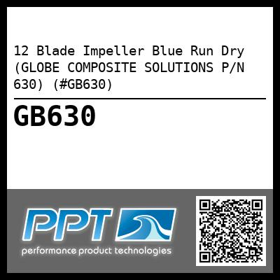 12 Blade Impeller Blue Run Dry (GLOBE COMPOSITE SOLUTIONS P/N 630) (#GB630) - Click Here to See Product Details
