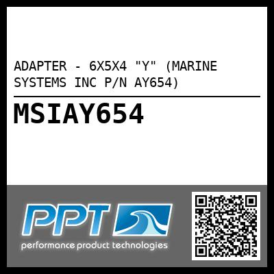 "ADAPTER - 6X5X4 ""Y"" (MARINE SYSTEMS INC P/N AY654)"