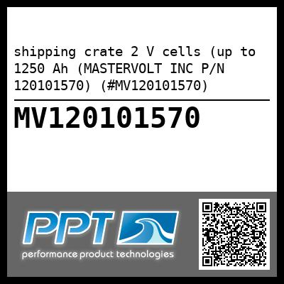 shipping crate 2 V cells (up to 1250 Ah (MASTERVOLT INC P/N 120101570) (#MV120101570)