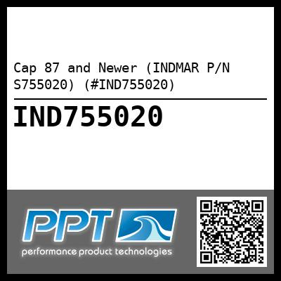 Cap 87 and Newer (INDMAR P/N S755020) (#IND755020)