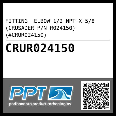 FITTING  ELBOW 1/2 NPT X 5/8 (CRUSADER P/N R024150) (#CRUR024150)