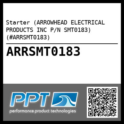 Starter (ARROWHEAD ELECTRICAL PRODUCTS INC P/N SMT0183) (#ARRSMT0183)