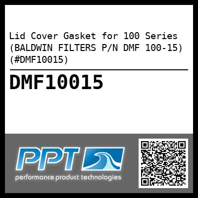 Lid Cover Gasket for 100 Series (BALDWIN FILTERS P/N DMF 100-15) (#DMF10015) - Click Here to See Product Details
