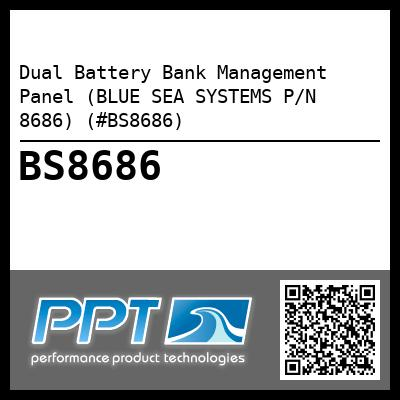 Dual Battery Bank Management Panel (BLUE SEA SYSTEMS P/N 8686) (#BS8686)