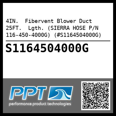 4IN.  Fibervent Blower Duct 25FT.  Lgth. (SIERRA HOSE P/N 116-450-4000G) (#S1164504000G)