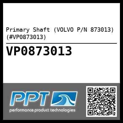 Primary Shaft (VOLVO P/N 873013) (#VP0873013)