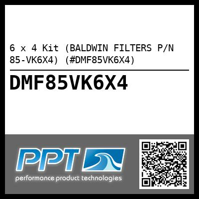 6 x 4 Kit (BALDWIN FILTERS P/N 85-VK6X4) (#DMF85VK6X4) - Click Here to See Product Details