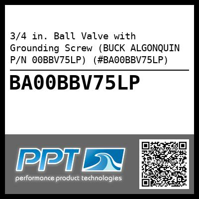 3/4 in. Ball Valve with Grounding Screw (BUCK ALGONQUIN P/N 00BBV75LP) (#BA00BBV75LP)
