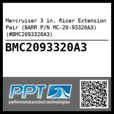 Mercruiser 3 in. Riser Extension Pair (BARR P/N MC-20-93320A3) (#BMC2093320A3) - Click Here to See Product Details