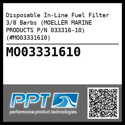 Disposable In-Line Fuel Filter 3/8 Barbs (MOELLER MARINE PRODUCTS P/N 033316-10) (#MO03331610)