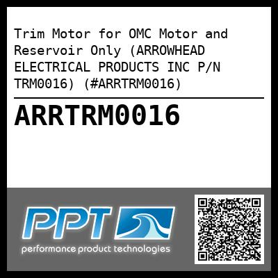 Trim Motor for OMC Motor and Reservoir Only (ARROWHEAD ELECTRICAL PRODUCTS INC P/N TRM0016) (#ARRTRM0016)
