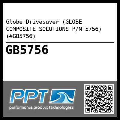Globe Drivesaver (GLOBE COMPOSITE SOLUTIONS P/N 5756) (#GB5756) - Click Here to See Product Details