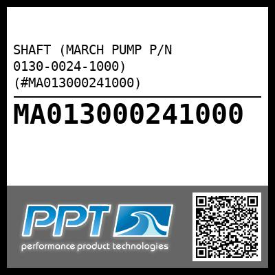 SHAFT (MARCH PUMP P/N 0130-0024-1000) (#MA013000241000)