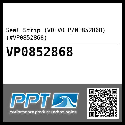 Seal Strip (VOLVO P/N 852868) (#VP0852868)