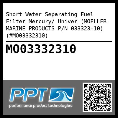 Short Water Separating Fuel Filter Mercury/ Univer (MOELLER MARINE PRODUCTS P/N 033323-10) (#MO03332310)