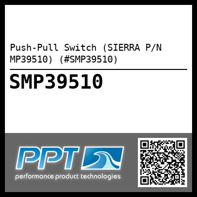 Push-Pull Switch (SIERRA P/N MP39510) (#SMP39510)