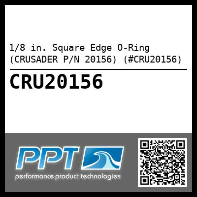 1/8 in. Square Edge O-Ring (CRUSADER P/N 20156) (#CRU20156)
