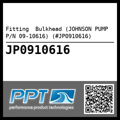 Fitting  Bulkhead (JOHNSON PUMP P/N 09-10616) (#JP0910616)