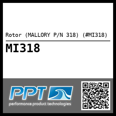 Rotor (MALLORY P/N 318) (#MI318) - Click Here to See Product Details