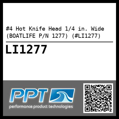 #4 Hot Knife Head 1/4 in. Wide (BOATLIFE P/N 1277) (#LI1277) - Click Here to See Product Details