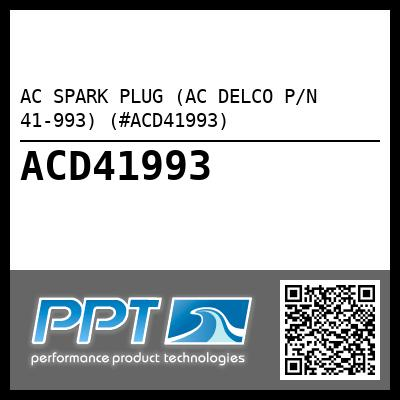 AC SPARK PLUG (AC DELCO P/N 41-993) (#ACD41993) - Click Here to See Product Details