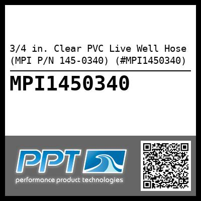 3/4 in. Clear PVC Live Well Hose (MPI P/N 145-0340) (#MPI1450340) - Click Here to See Product Details