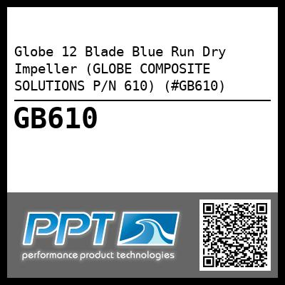 Globe 12 Blade Blue Run Dry Impeller (GLOBE COMPOSITE SOLUTIONS P/N 610) (#GB610) - Click Here to See Product Details