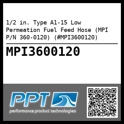 1/2 in. Type A1-15 Low Permeation Fuel Feed Hose (MPI P/N 360-0120) (#MPI3600120) - Click Here to See Product Details