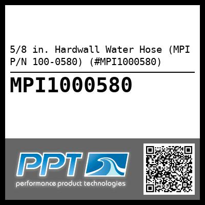 5/8 in. Hardwall Water Hose (MPI P/N 100-0580) (#MPI1000580) - Click Here to See Product Details
