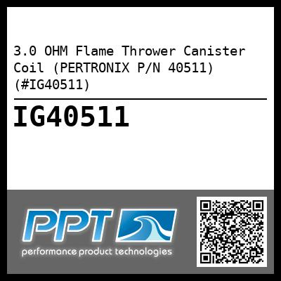 3.0 OHM Flame Thrower Canister Coil (PERTRONIX P/N 40511) (#IG40511) - Click Here to See Product Details