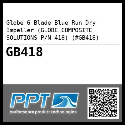 Globe 6 Blade Blue Run Dry Impeller (GLOBE COMPOSITE SOLUTIONS P/N 418) (#GB418) - Click Here to See Product Details