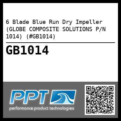 6 Blade Blue Run Dry Impeller (GLOBE COMPOSITE SOLUTIONS P/N 1014) (#GB1014) - Click Here to See Product Details