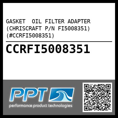 GASKET  OIL FILTER ADAPTER (CHRISCRAFT P/N FI5008351) (#CCRFI5008351) - Click Here to See Product Details