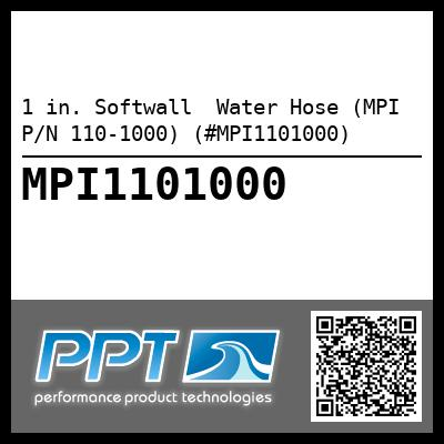 1 in. Softwall  Water Hose (MPI P/N 110-1000) (#MPI1101000) - Click Here to See Product Details