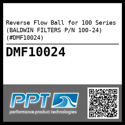 Reverse Flow Ball for 100 Series (BALDWIN FILTERS P/N 100-24) (#DMF10024) - Click Here to See Product Details
