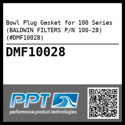 Bowl Plug Gasket for 100 Series (BALDWIN FILTERS P/N 100-28) (#DMF10028) - Click Here to See Product Details
