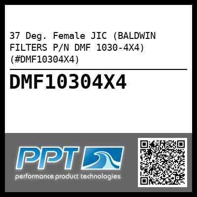 37 Deg. Female JIC (BALDWIN FILTERS P/N DMF 1030-4X4) (#DMF10304X4) - Click Here to See Product Details