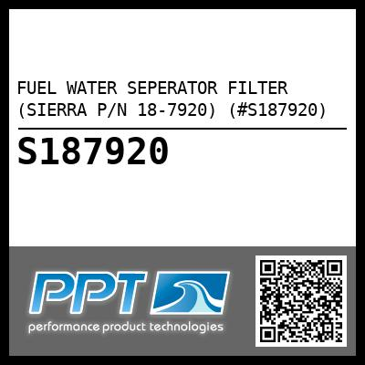 FUEL WATER SEPERATOR FILTER (SIERRA P/N 18-7920) (#S187920) - Click Here to See Product Details