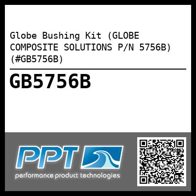 Globe Bushing Kit (GLOBE COMPOSITE SOLUTIONS P/N 5756B) (#GB5756B) - Click Here to See Product Details