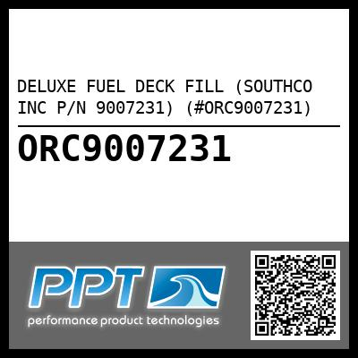 DELUXE FUEL DECK FILL (SOUTHCO INC P/N 9007231) (#ORC9007231) - Click Here to See Product Details